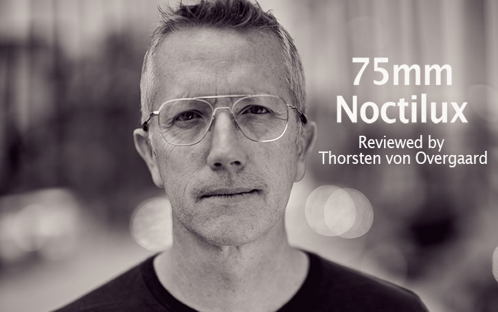 Thorsten Overgaard video review and article on the 75mm Noctilux after three months.