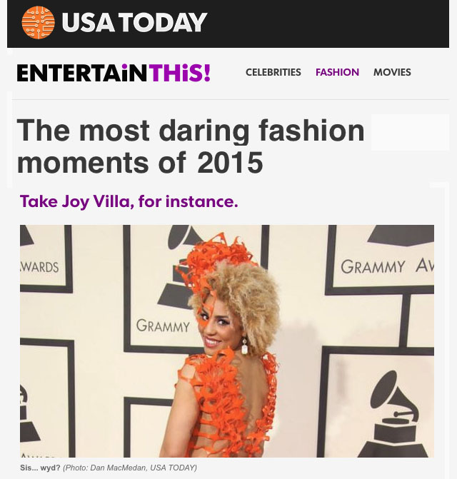 In December 2015 the media took a look at the 2015 fashion again. Joy Villa appeared in her Grammys dress from 2015 in USA Today, Harpers Bazaar, Cosmoplolitan and many more.